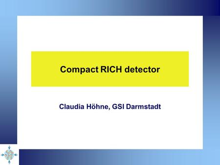 Compact RICH detector Claudia Höhne, GSI Darmstadt.