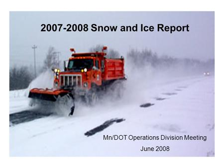 2007-2008 Snow and Ice Report Mn/DOT Operations Division Meeting June 2008.