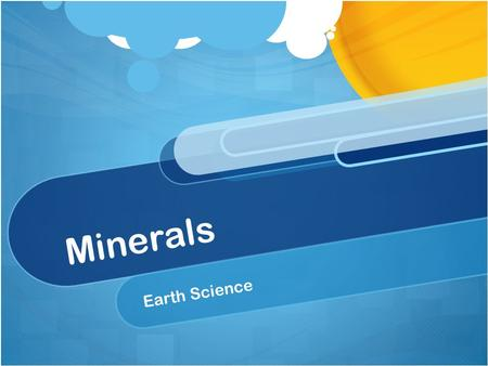 Minerals Earth Science. What is a Mineral? In Geology… A mineral is a naturally occurring, inorganic solid that has a crystal structure and a definite.