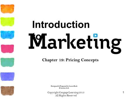 Copyright Cengage Learning 2013 All Rights Reserved 1 Chapter 19: Pricing Concepts Introduction to Designed & Prepared by Laura Rush B-books, Ltd.