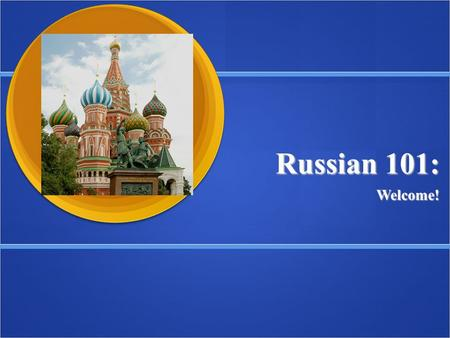 Russian 101: Welcome!. Order of Events: 1. Word Press site & syllabus 1. Word Press site & syllabusWord Press site & syllabusWord Press site & syllabus.