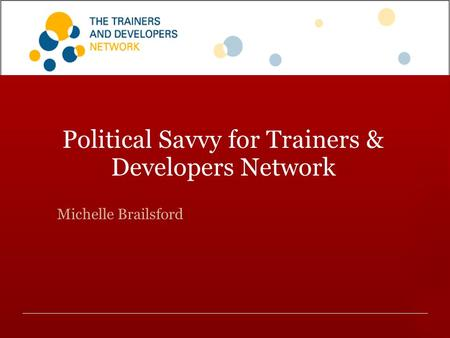 A D D I N G life B A C K I N T O work Political Savvy for Trainers & Developers Network Michelle Brailsford.