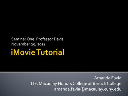 Seminar One: Professor Davis November 29, 2011 Amanda Favia ITF, Macaulay Honors College at Baruch College