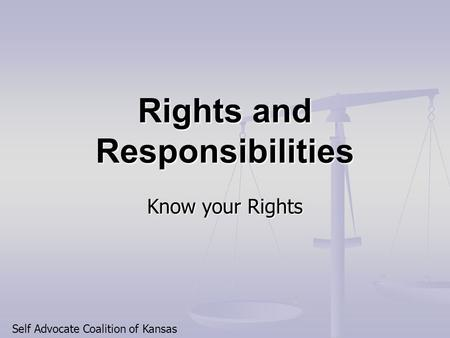 Rights and Responsibilities Know your Rights Self Advocate Coalition of Kansas.