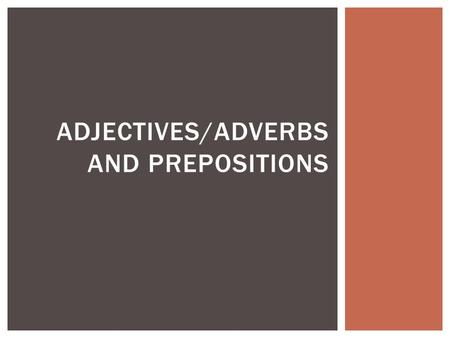 ADJECTIVES/ADVERBS AND PREPOSITIONS.  Adjectives are words that modify  The make more definite the meaning of nouns and pronouns  They tell what.