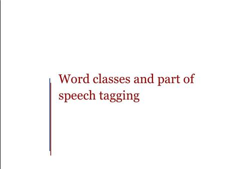 Word classes and part of speech tagging. Slide 1 Outline Why part of speech tagging? Word classes Tag sets and problem definition Automatic approaches.