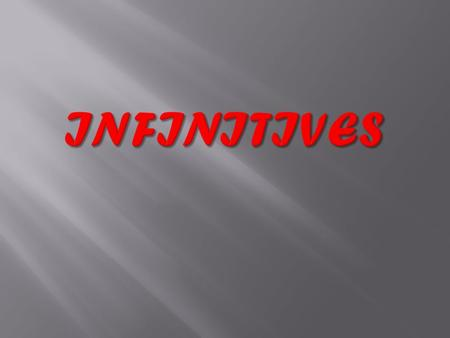  An infinitive has the word to directly before the plain form of the verb, as in to win, to go, and to consider.  To determine what part of speech an.