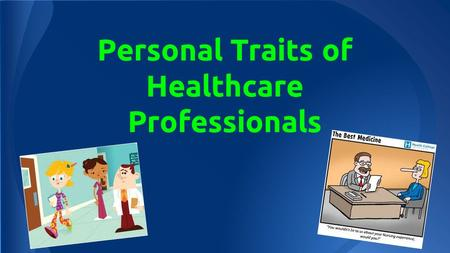 Personal Traits of Healthcare Professionals. First Impressions Within 20 seconds to 4 minutes: people form an impression about another person based mainly.