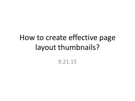 How to create effective page layout thumbnails? 9.21.15.