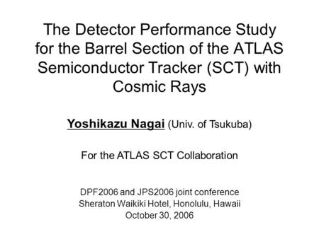 The Detector Performance Study for the Barrel Section of the ATLAS Semiconductor Tracker (SCT) with Cosmic Rays Yoshikazu Nagai (Univ. of Tsukuba) For.