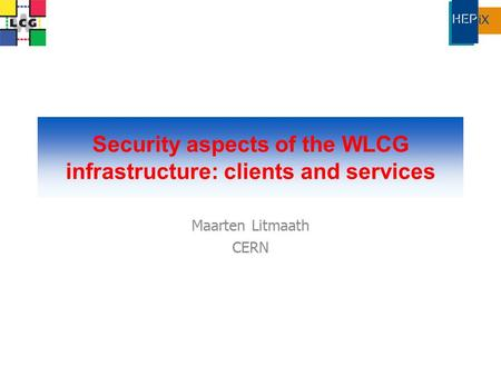 Security aspects of the WLCG infrastructure: clients and services Maarten Litmaath CERN.