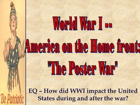 EQ – How did WWI impact the United States during and after the war?
