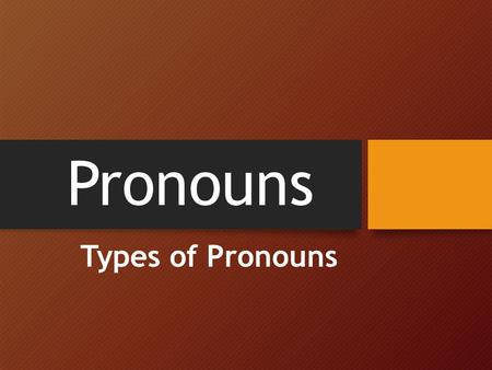 Pronouns Types of Pronouns. Pronoun A word that takes the place of a noun.