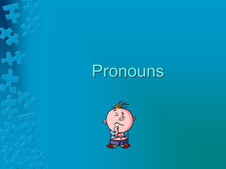 Pronouns. Name five pronouns. A pronoun is a word that takes the place of a noun. There are subject and object pronouns.