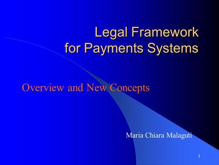 1 Legal Framework for Payments Systems Overview and New Concepts Maria Chiara Malaguti.