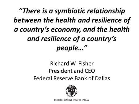 """There is a symbiotic relationship between the health and resilience of a country's economy, and the health and resilience of a country's people…"" Richard."