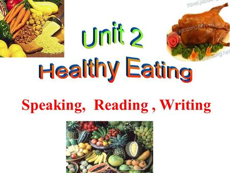 Speaking, Reading, Writing 1. You are what you eat. 人如其食 2. An apple a day keeps the doctor away. 一天一个苹果,医生不来找我 3. First wealth is health. 健康是人生的第一财富.