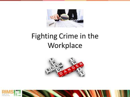 Fighting Crime in the Workplace. Catch Me If You Can https://www.youtube.com/watch?v=hFj3OXVL _wQ https://www.youtube.com/watch?v=hFj3OXVL _wQ.