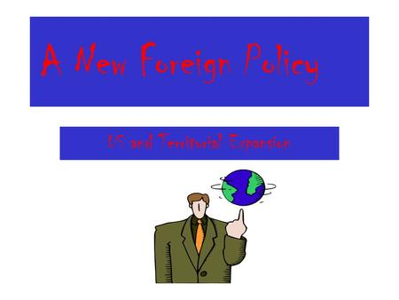 A New Foreign Policy US and Territorial Expansion.
