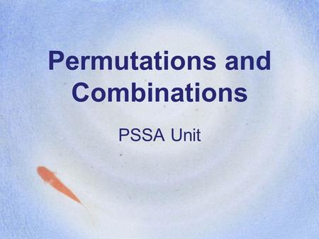 Permutations and Combinations PSSA Unit. Permutations A permutation of the letters abc is all of their possible arrangements: abc acb bac bca cab cba.