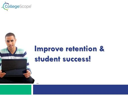Improve retention & student success!. CollegeScope is…  3 assessments - matched to career database  9 chapters personalized to student  videos, activities,