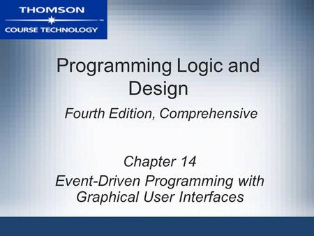 Programming Logic and Design Fourth Edition, Comprehensive Chapter 14 Event-Driven Programming with Graphical User Interfaces.