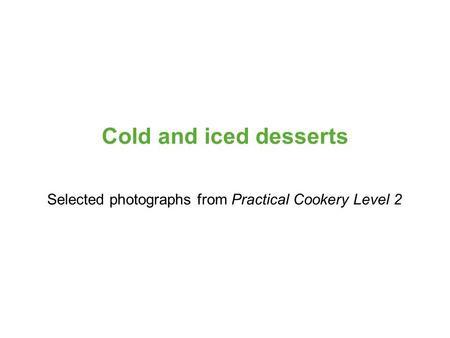 Selected photographs from Practical Cookery Level 2 Cold and iced desserts.