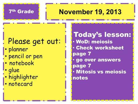 November 19, 2013 Please get out: planner pencil or pen notebook glue highlighter notecard Please get out: planner pencil or pen notebook glue highlighter.