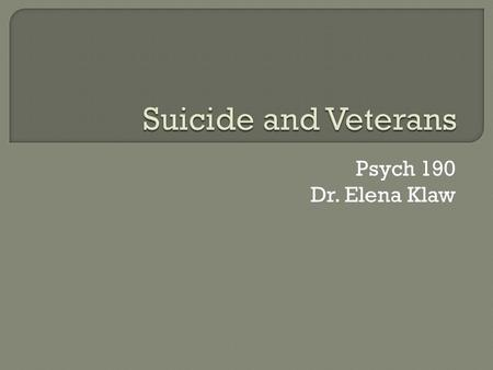 Psych 190 Dr. Elena Klaw.  Film: i  Suicide Risk  Counseling Services.
