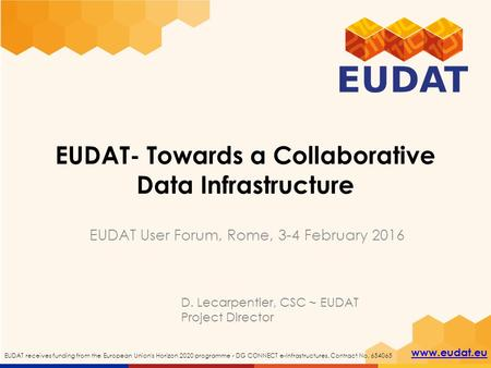 Www.eudat.eu EUDAT receives funding from the European Union's Horizon 2020 programme - DG CONNECT e-Infrastructures. Contract No. 654065 EUDAT- Towards.