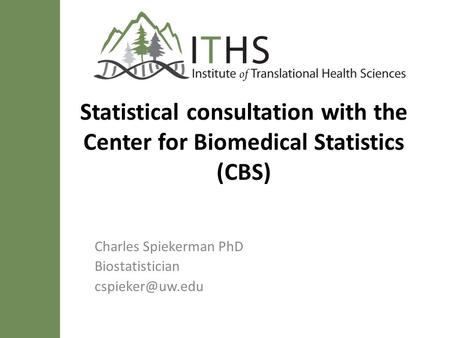 Statistical consultation with the Center for Biomedical Statistics (CBS) Charles Spiekerman PhD Biostatistician