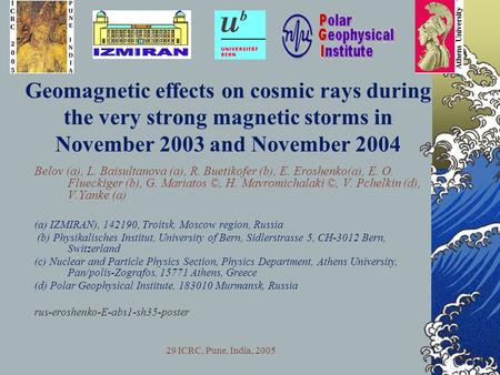 29 ICRC, Pune, India, 2005 Geomagnetic effects on cosmic rays during the very strong magnetic storms in November 2003 and November 2004 Belov (a), L. Baisultanova.