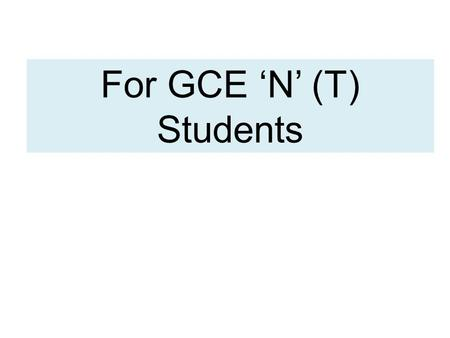 For GCE 'N' (T) Students