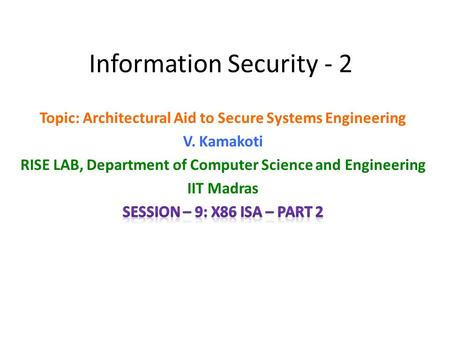 Information Security - 2. Other Registers EFLAGS – 32 Bit Register CFPFAFZFSFTFIFDFOFIO PL IO PL NTRFVM Bits 1,3,5,15,22-31 are RESERVED. 18: AC, 19:VIF,