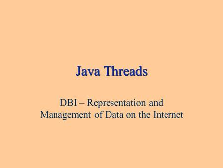 Java Threads DBI – Representation and Management of Data on the Internet.