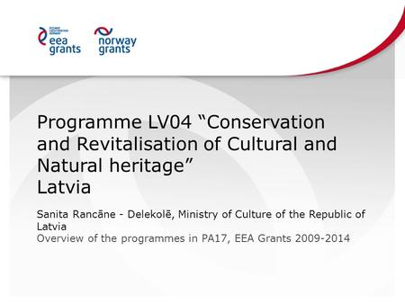 "Programme LV04 ""Conservation and Revitalisation of Cultural and Natural heritage"" Latvia Sanita Rancāne - Delekolē, Ministry of Culture of the Republic."