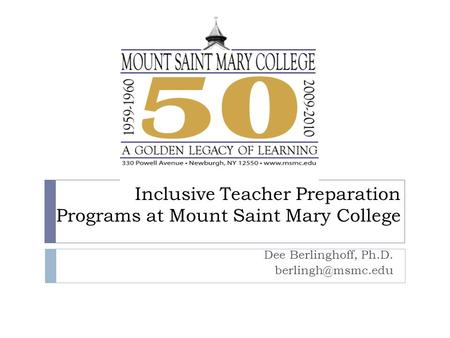 Inclusive Teacher Preparation Programs at Mount Saint Mary College Dee Berlinghoff, Ph.D.