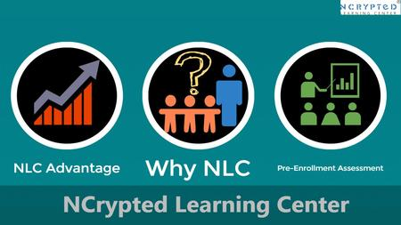 NCrypted Learning Center (NLC) NCrypted ® Learning Center (NLC), an NCrypted group entity, is developed to focus on providing Corporate Training to students.