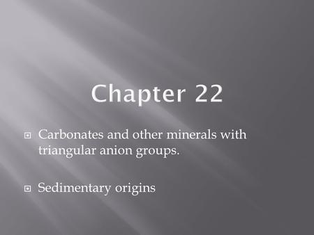 Chapter 22 Carbonates and other minerals with triangular anion groups.