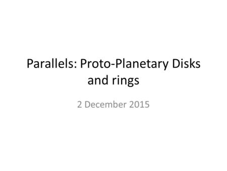 Parallels: Proto-Planetary Disks and rings 2 December 2015.