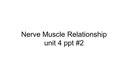 Nerve Muscle Relationship unit 4 ppt #2. How Muscles Work with the Nervous System.