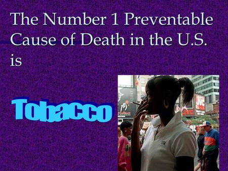 The Number 1 Preventable Cause of Death in the U.S. is.