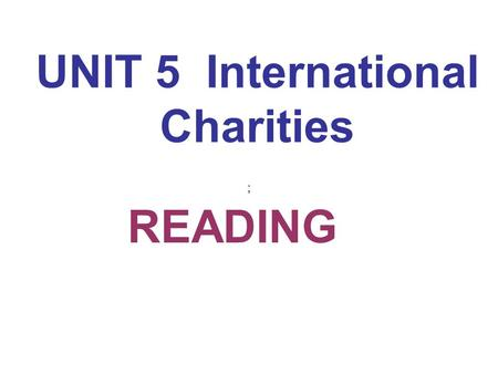 UNIT 5 International Charities READING ;. Review Tell some charities around the world. What's the charity of ORBIS for ?