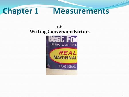Chapter 1 Measurements 1.6 Writing Conversion Factors 1.