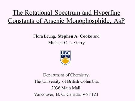 The Rotational Spectrum and Hyperfine Constants of Arsenic Monophosphide, AsP Flora Leung, Stephen A. Cooke and Michael C. L. Gerry Department of Chemistry,