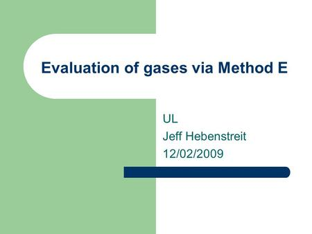 Evaluation of gases via Method E UL Jeff Hebenstreit 12/02/2009.