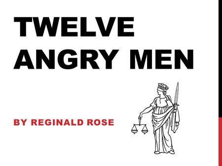 TWELVE ANGRY MEN BY REGINALD ROSE. INTRODUCTION AND SUMMARY A dramatic two-act play originally written for live television in 1954, Reginald Rose's Twelve.