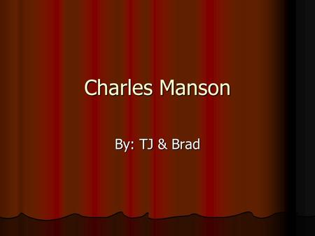 "Charles Manson By: TJ & Brad. Black Bird ""Blackbird singing in the dead of night Take these broken wings and learn to fly. All your life You were only."