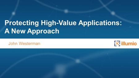 Protecting High-Value Applications: A New Approach John Westerman.