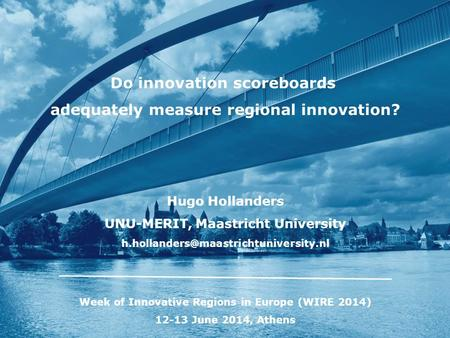 Do innovation scoreboards adequately measure regional innovation? Hugo Hollanders UNU-MERIT, Maastricht University